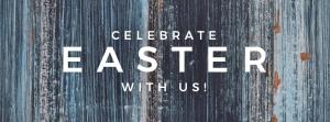 CelebrateEasterWithUs_851x315